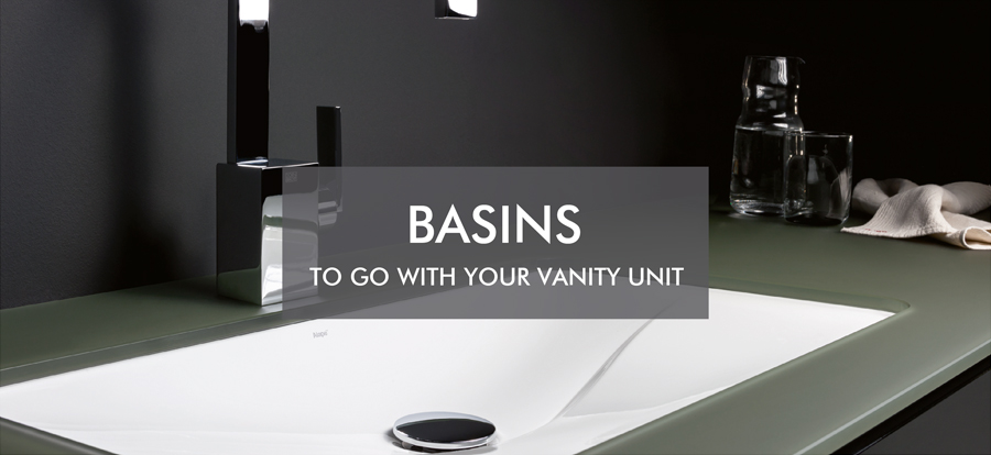 Basins to go with your vanity unit